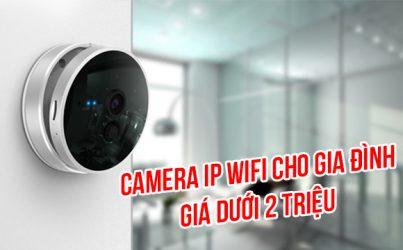 Camera IP WiFi cho gia đình giá dưới 2 triệu