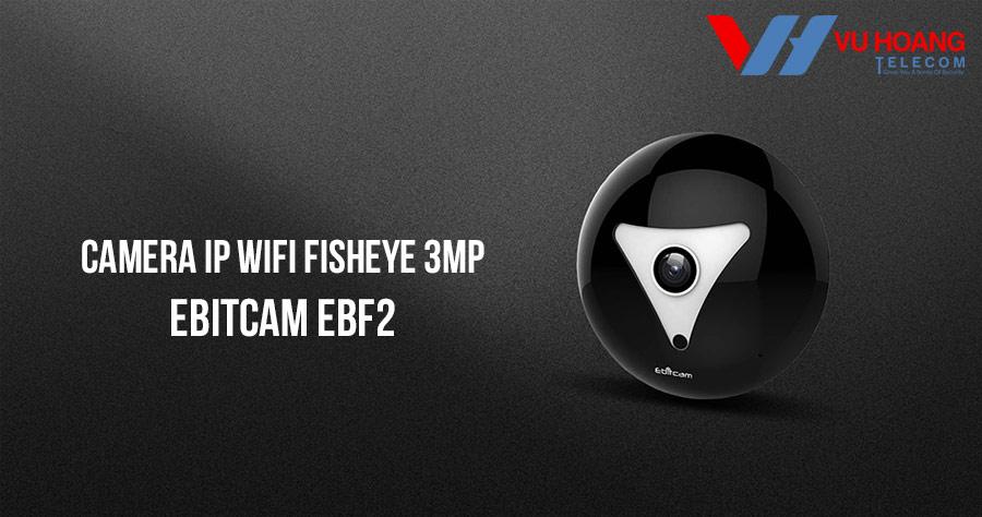Bán Camera IP Wifi Fisheye 3MP EBITCAM EBF2 giá tốt