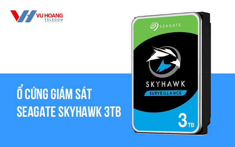 Ổ cứng giám sát SEAGATE Skyhawk 3TB ST3000VX0009 giá rẻ
