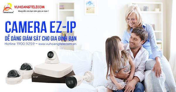 Lắp đặt camera EZ-IP giá rẻ phù hợp cho gia đình, cửa hàng, văn phòng