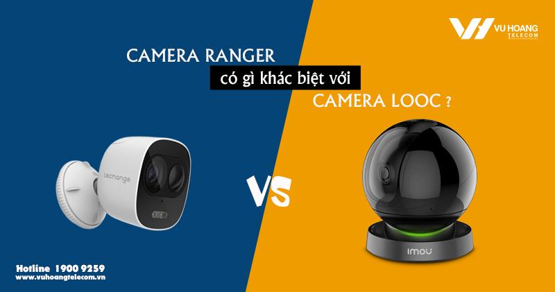 Camera Ranger có gì khác biệt với camera LOOC ?