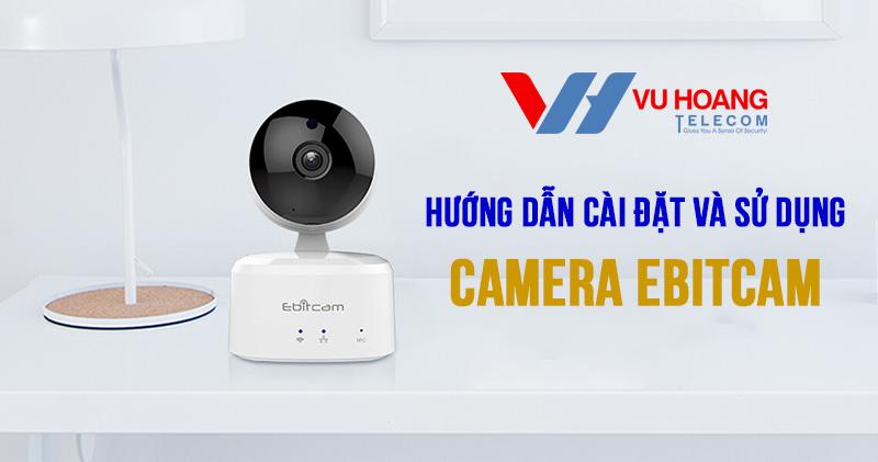 cài đặt và sử dụng camera Ebitcam