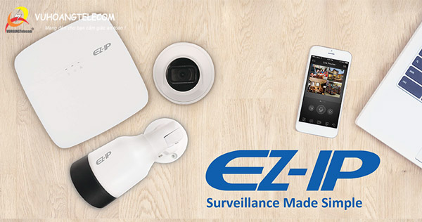 Tìm đại lý phân phối camera EZ-IP chính hãng toàn quốc