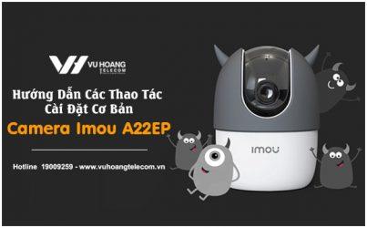 hướng dẫn cài đặt camera Imou A22EP