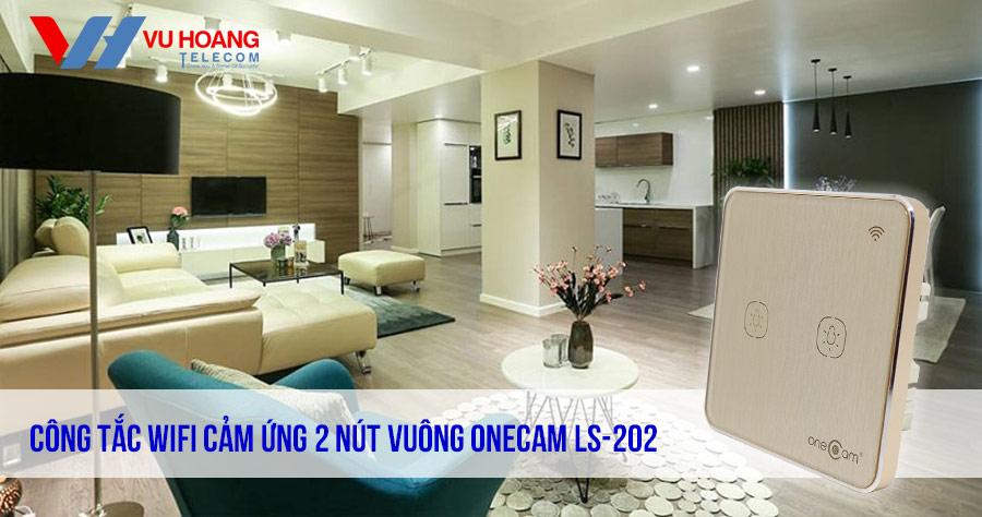 Bán Công Tắc Wifi Cảm Ứng 2 Nút Vuông ONECAM LS-202 giá tốt