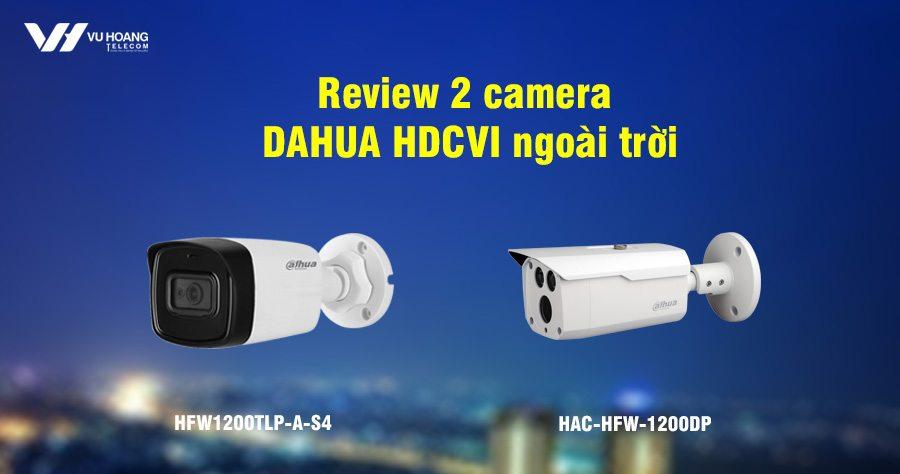 Hình ảnh thực tế và ưu điểm 2 camera Dahua HDCVI ngoài trời