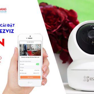 Hướng dẫn cách cài đặt camera Ezviz C6N