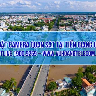 Tư vấn lắp đặt camera an ninh tại Tiền Giang nhanh chóng