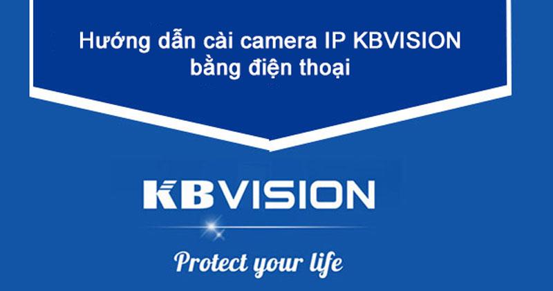 Cách cài đặt xem camera Kbvision trên điện thoại