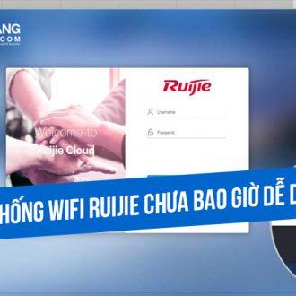 Lắp đặt hệ thống Wifi Ruijie chưa bao giờ dễ dàng đến thế