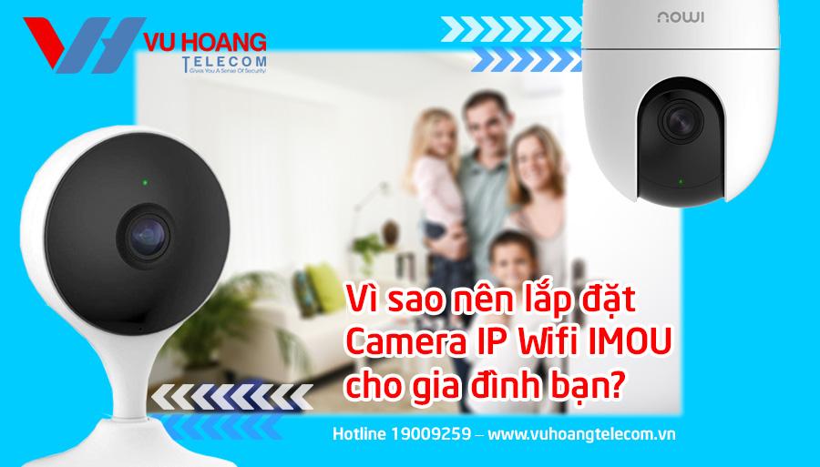Vì sao nên lắp đặt camera IP Wifi IMOU cho gia đình của bạn?
