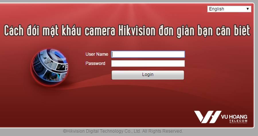 cách đổi mật khẩu camera Hikvision bạn cần biết
