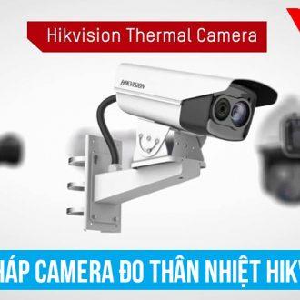 Giải pháp camera đo thân nhiệt Hikvision