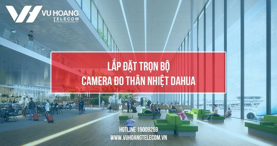 Lắp rọn bộ camera đo thân nhiệt Dahua giá tốt