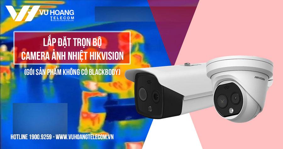 Lắp đặt trọn bộ camera ảnh nhiệt HIKVISION giá tốt nhất năm 2020