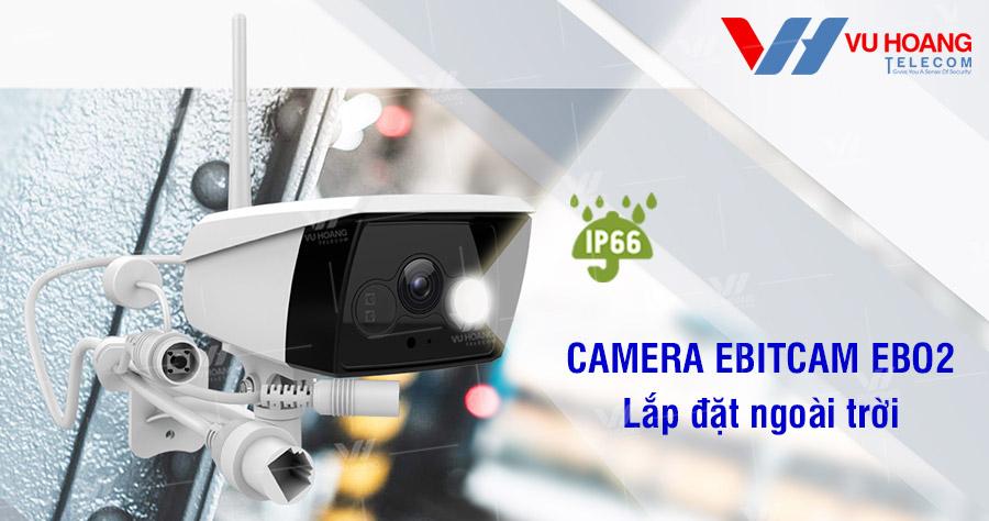 Ebitcam ra mắt camera ngoài trời EBO2 chất lượng khỏi chê