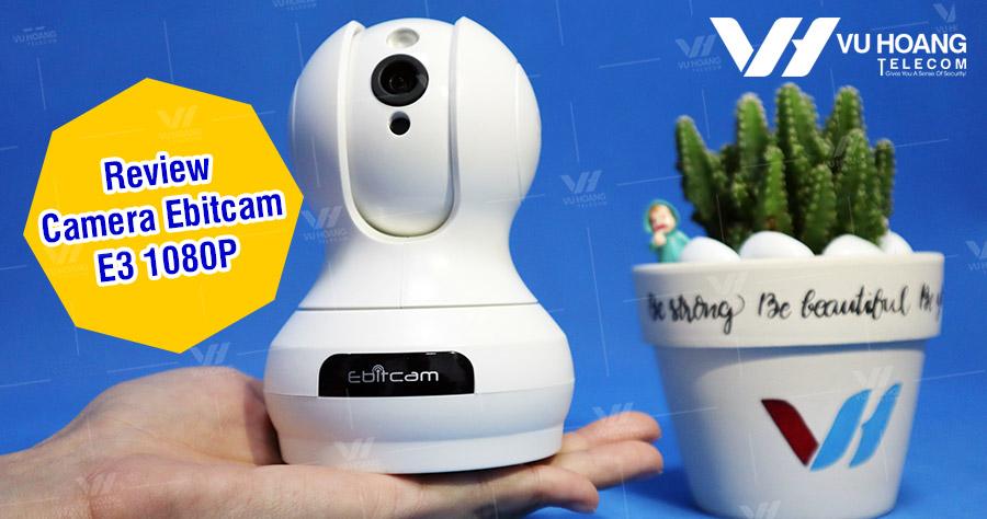 Review camera Ebitcam E3 1080P hỗ trợ xoay, quay quét