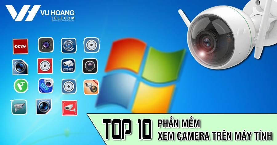top 10 phan mem xem camera tren may tinh