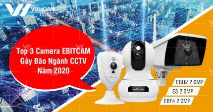 Top 3 camera EBITCAM gây bão ngành CCTV năm 2020