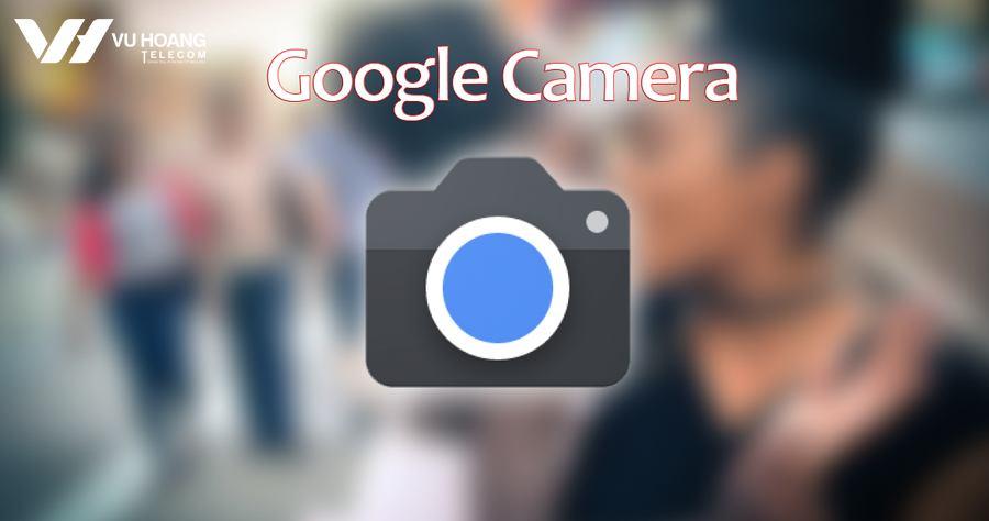 Google Cam la gi