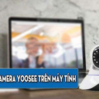 cach cai dat camera Yoosee tren may tinh