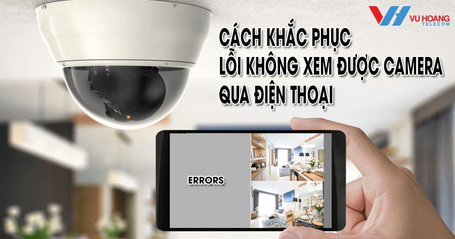 cach khac phuc loi khong xem camera qua dien thoai