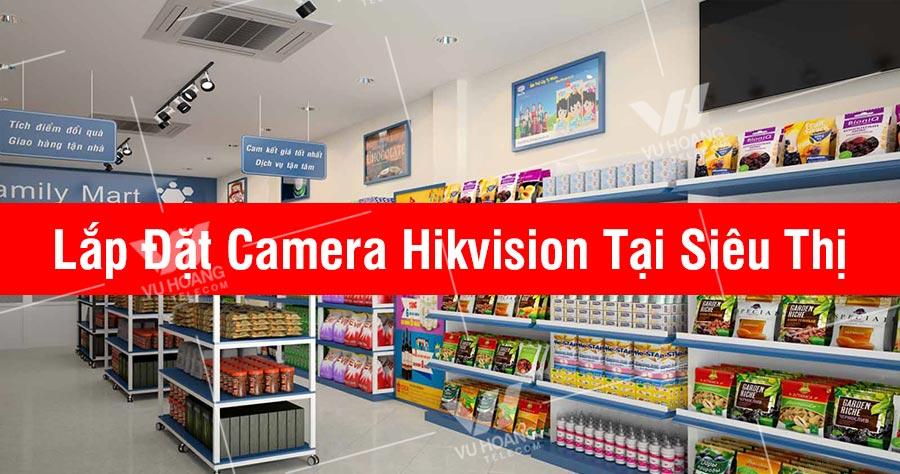 Giải pháp lắp đặt camera Hikvision cho siêu thị, trung tâm mua sắm