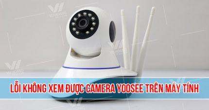 Lỗi không xem được Camera Yoosee trên máy tính