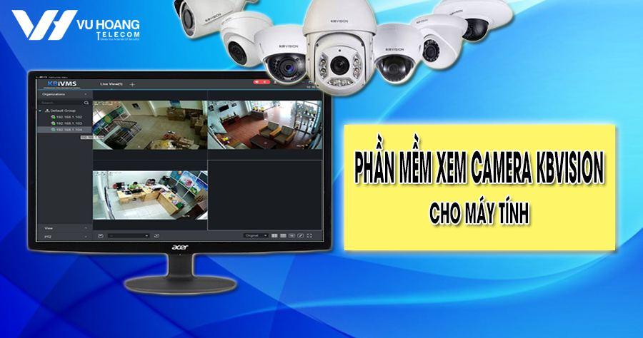 phan mem xem camera kbvision tren may tinh