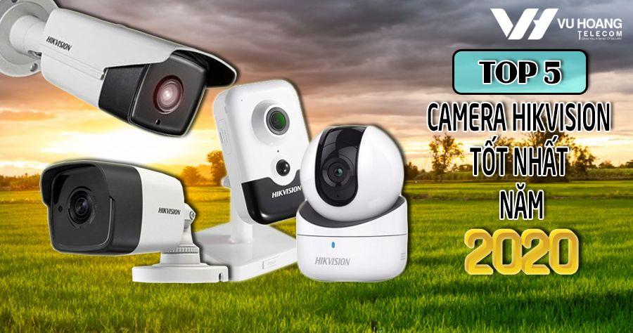top 5 camera Hikvision tot nhat nam 2020