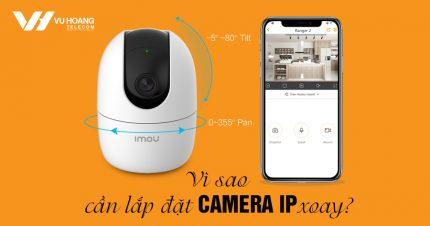 Camera IP xoay - Thiết bị giám sát thông minh cho mọi nhà