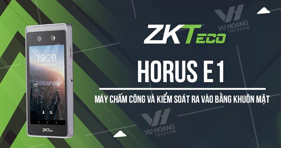 Máy chấm công và kiểm soát ra vào bằng khuôn mặt ZKTECO Horus E1