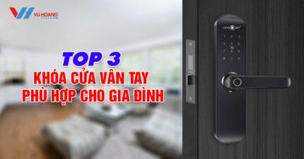 top 3 khóa cửa vân tay phù hợp cho gia đình
