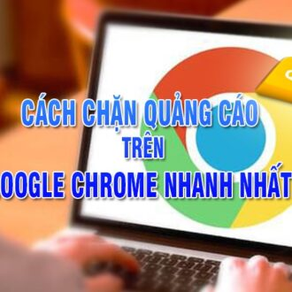 cach chan quang cao tren Google Chrome nhanh nhat