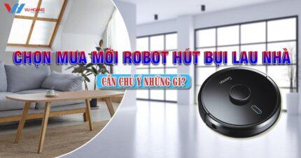 chon mua robot hut bui lau nha thong minh can chu y nhung gi