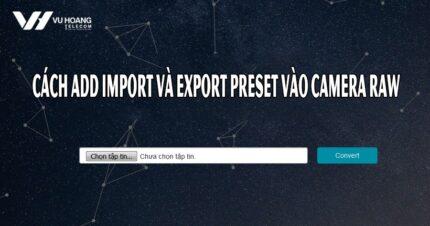 cach add import va export preset vao camera raw