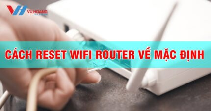 cach reset router wifi ve mac dinh don gian ban can biet