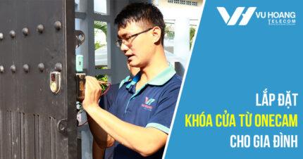 Lắp đặt khóa cửa từ ONECAM cho gia đình tại Vũ Hoàng Telecom