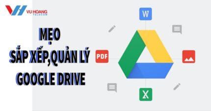 meo quan ly sap xep Google Drive cho dan chuyen nghiep