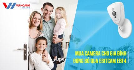 Mua camera cho gia đình đừng bỏ qua EBITCAM EBF4