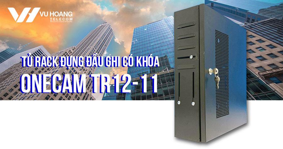 Review tủ rack đựng đầu ghi ONECAM TR12-11
