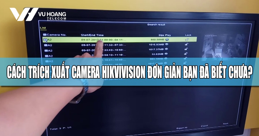cach trich xuat camera Hikvision don gian
