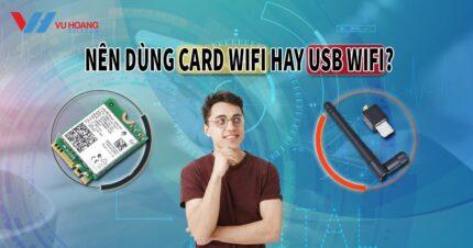 Nen dung card wifi hay USB wifi