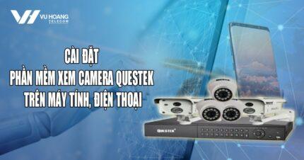 cai dat phan mem xem camera Questek tren may tinh dien thoai