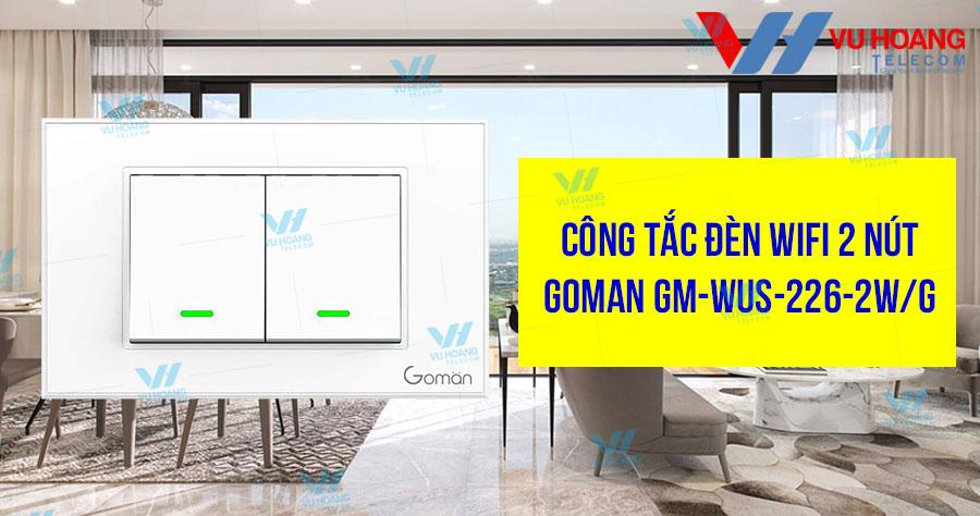 Bán công tắc đèn WIFI 2 nút GOMAN GM-WUS-226-2W/G giá rẻ