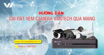 huong dan cai dat xem camera Vantech qua mang