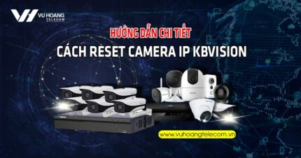 huong dan chi tiet cach reset camera IP Kbvision