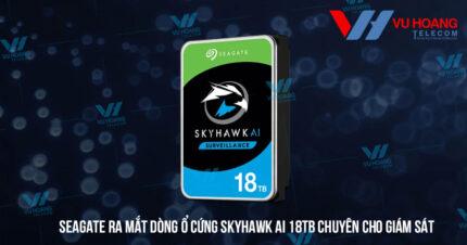 Seagate ra mắt dòng ổ cứng SkyHawk AI 18TB chuyên cho giám sát