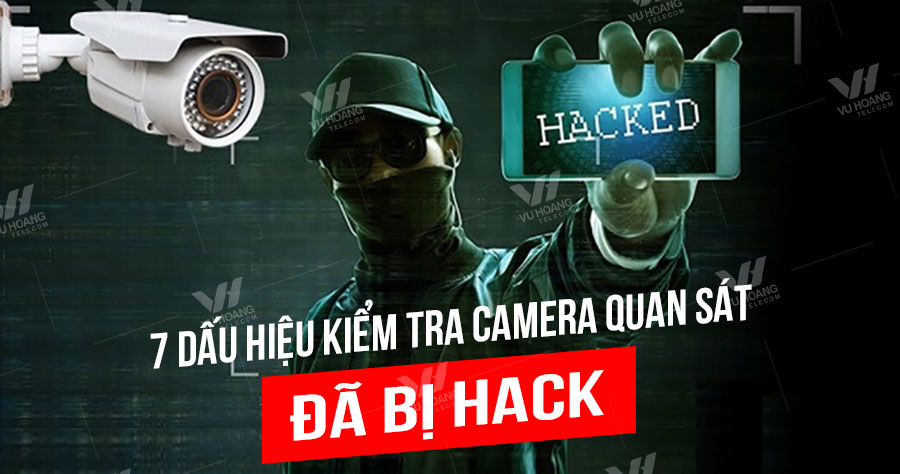 7 dấu hiệu kiểm tra camera quan sát bị hack, bị theo dõi?