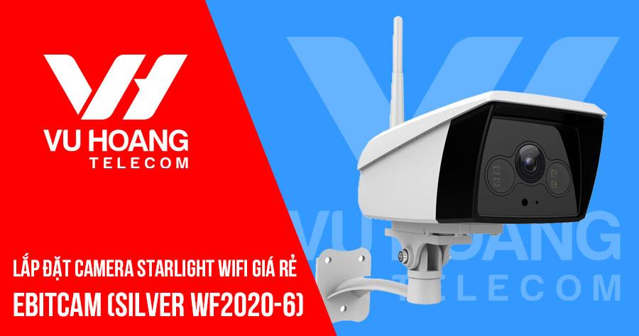 Lắp camera Starlight Wifi EBITCAM EBO2 giá rẻ gói SILVER WF2020-6